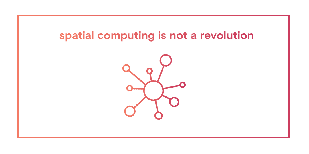 Spatial Computing Is Not a Revolution